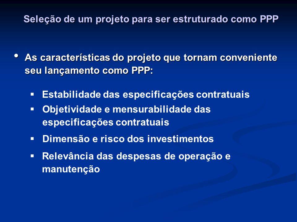 Seleção de um projeto para ser estruturado como PPP As características do projeto que tornam conveniente seu lançamento como PPP: As características d