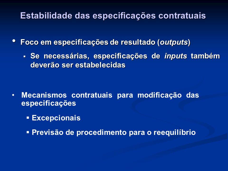 Estabilidade das especificações contratuais Foco em especificações de resultado (outputs) Foco em especificações de resultado (outputs) Se necessárias