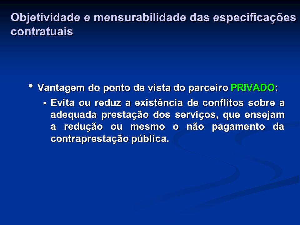 Objetividade e mensurabilidade das especificações contratuais Vantagem do ponto de vista do parceiro PRIVADO: Vantagem do ponto de vista do parceiro P
