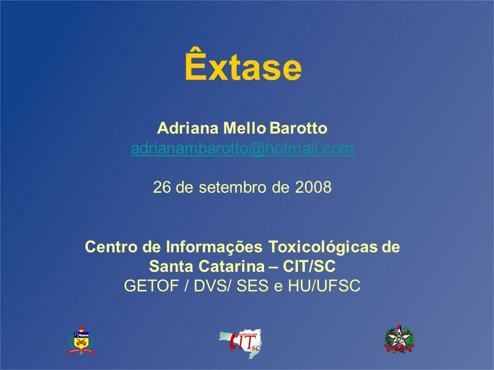 Êxtase Adriana Mello Barotto adrianambarotto@hotmail.com 26 de setembro de 2008 Centro de Informações Toxicológicas de Santa Catarina – CIT/SC GETOF /
