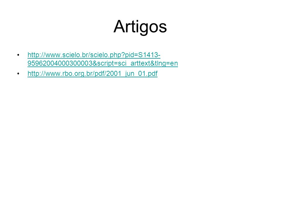 Artigos http://www.scielo.br/scielo.php?pid=S1413- 95962004000300003&script=sci_arttext&tlng=enhttp://www.scielo.br/scielo.php?pid=S1413- 95962004000300003&script=sci_arttext&tlng=en http://www.rbo.org.br/pdf/2001_jun_01.pdf