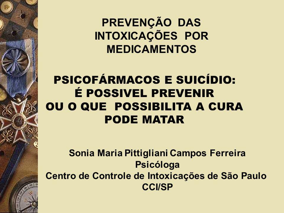 PSICOFÁRMACOS E SUICÍDIO: É POSSIVEL PREVENIR OU O QUE POSSIBILITA A CURA PODE MATAR Sonia Maria Pittigliani Campos Ferreira Psicóloga Centro de Contr