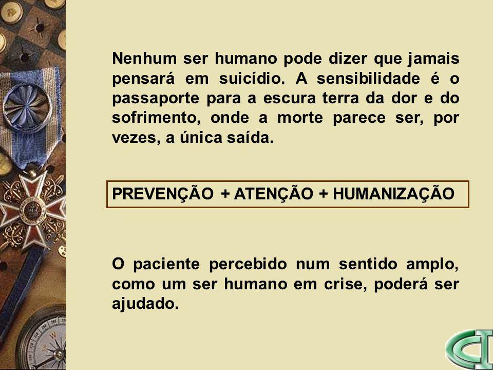 Nenhum ser humano pode dizer que jamais pensará em suicídio. A sensibilidade é o passaporte para a escura terra da dor e do sofrimento, onde a morte p