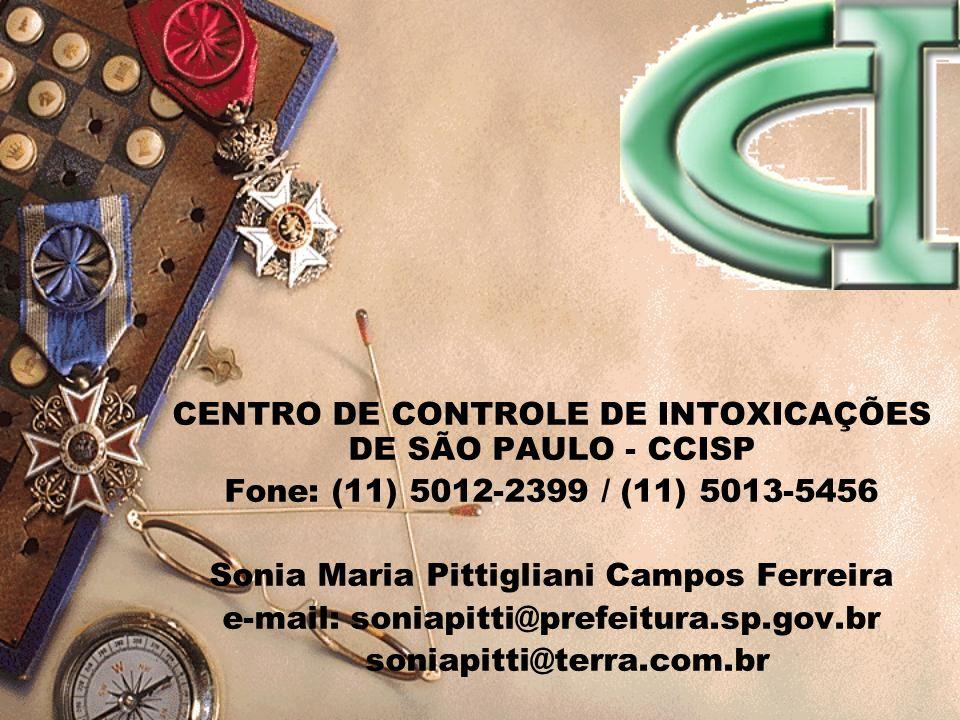 CENTRO DE CONTROLE DE INTOXICAÇÕES DE SÃO PAULO - CCISP Fone: (11) 5012-2399 / (11) 5013-5456 Sonia Maria Pittigliani Campos Ferreira e-mail: soniapit