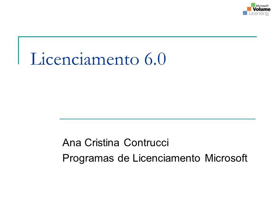 Licenciamento 6.0 Ana Cristina Contrucci Programas de Licenciamento Microsoft