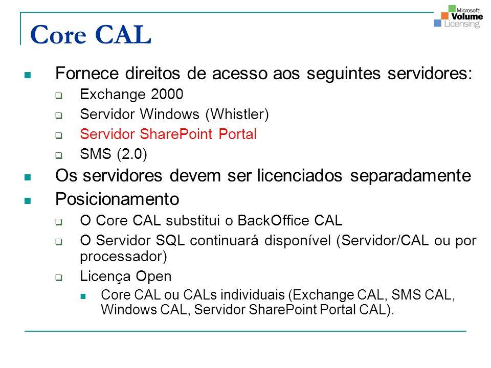 Core CAL Fornece direitos de acesso aos seguintes servidores: Exchange 2000 Servidor Windows (Whistler) Servidor SharePoint Portal SMS (2.0) Os servid