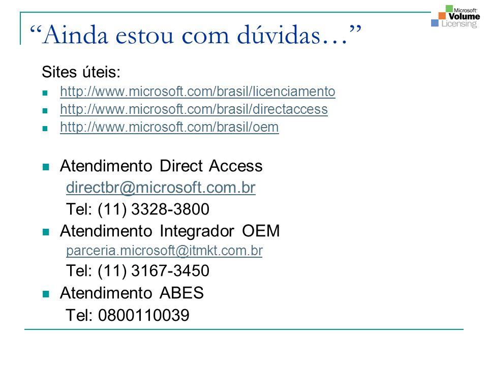 Ainda estou com dúvidas… Sites úteis: http://www.microsoft.com/brasil/licenciamento http://www.microsoft.com/brasil/directaccess http://www.microsoft.