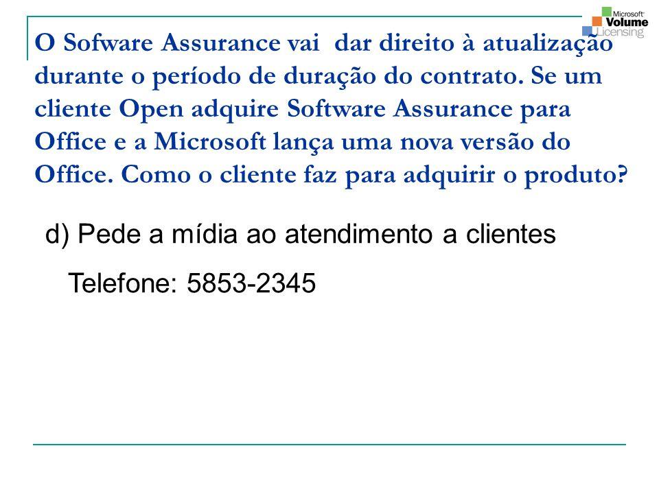 O Sofware Assurance vai dar direito à atualização durante o período de duração do contrato. Se um cliente Open adquire Software Assurance para Office