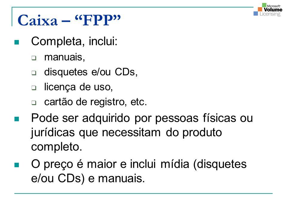 Caixa – FPP Completa, inclui: manuais, disquetes e/ou CDs, licença de uso, cartão de registro, etc. Pode ser adquirido por pessoas físicas ou jurídica