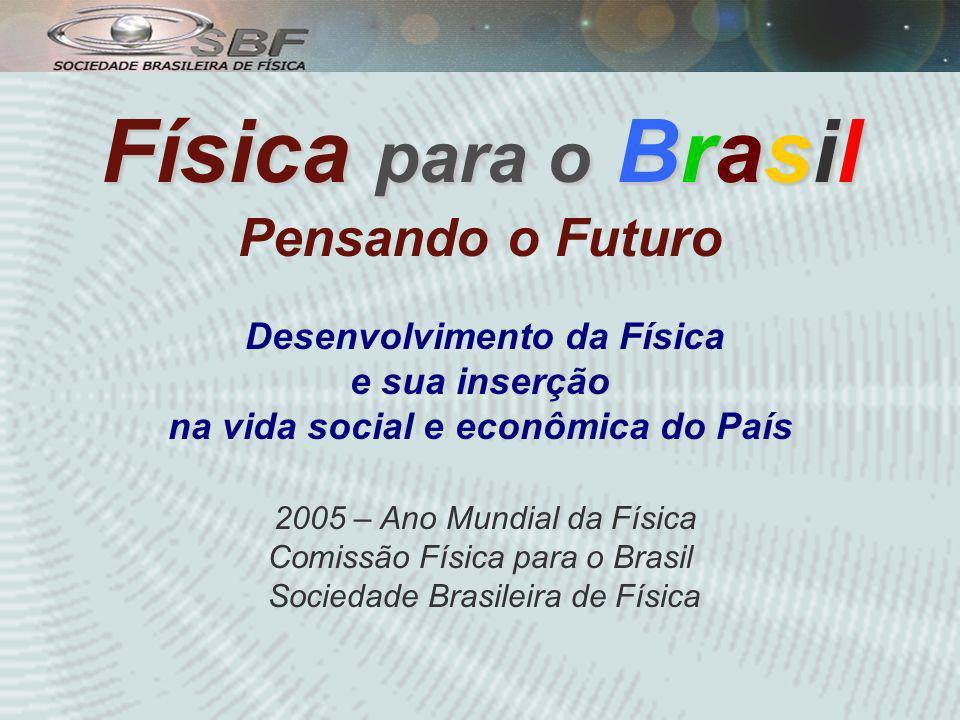 Física para o Brasil Física para o Brasil Pensando o Futuro Desenvolvimento da Física e sua inserção na vida social e econômica do País 2005 – Ano Mundial da Física Comissão Física para o Brasil Sociedade Brasileira de Física