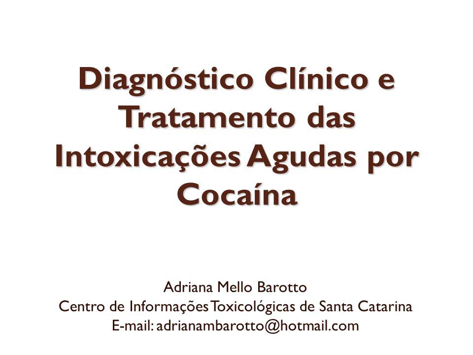 Diagnóstico Clínico e Tratamento das Intoxicações Agudas por Cocaína Adriana Mello Barotto Centro de Informações Toxicológicas de Santa Catarina E-mai