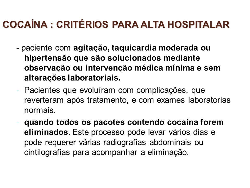 COCAÍNA : CRITÉRIOS PARA ALTA HOSPITALAR - paciente com agitação, taquicardia moderada ou hipertensão que são solucionados mediante observação ou inte