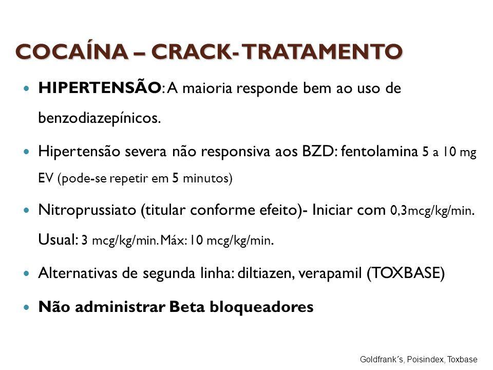 COCAÍNA – CRACK- TRATAMENTO HIPERTENSÃO: A maioria responde bem ao uso de benzodiazepínicos. Hipertensão severa não responsiva aos BZD: fentolamina 5