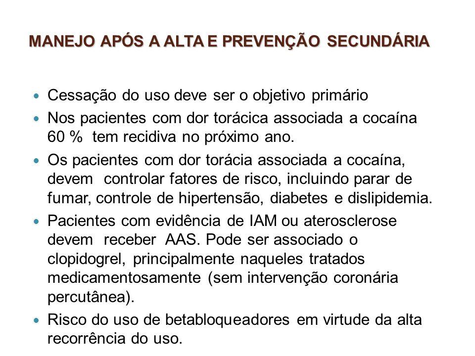 MANEJO APÓS A ALTA E PREVENÇÃO SECUNDÁRIA Cessação do uso deve ser o objetivo primário Nos pacientes com dor torácica associada a cocaína 60 % tem rec