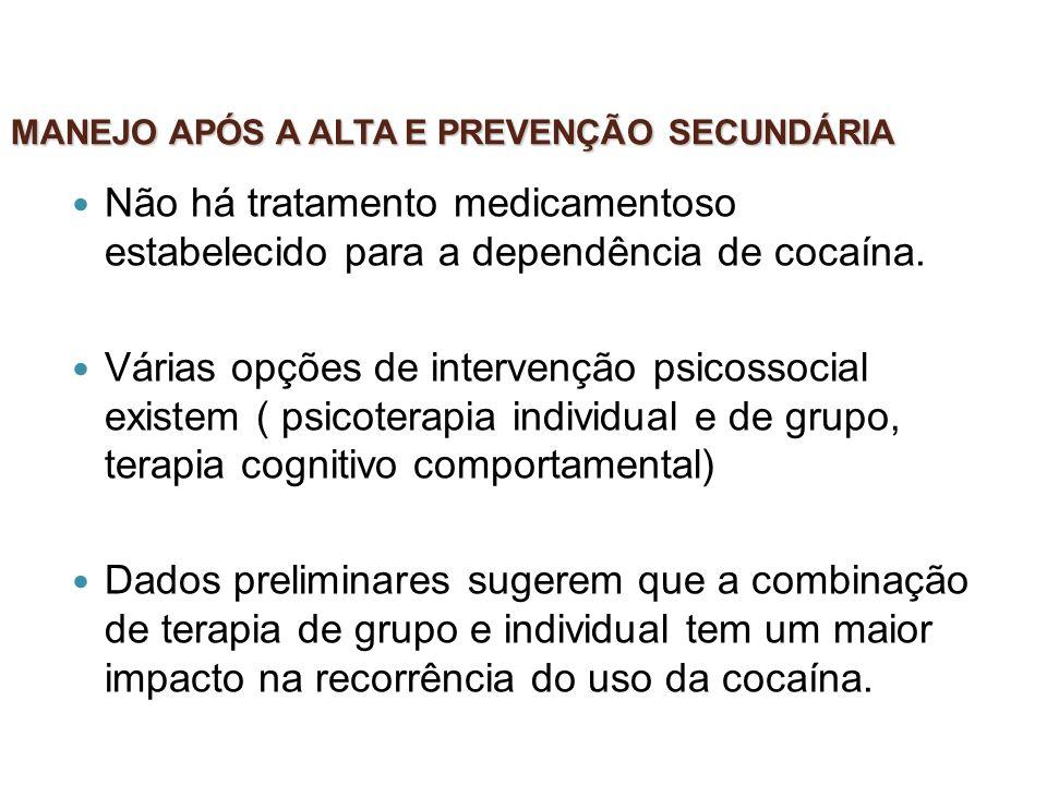 MANEJO APÓS A ALTA E PREVENÇÃO SECUNDÁRIA Não há tratamento medicamentoso estabelecido para a dependência de cocaína. Várias opções de intervenção psi