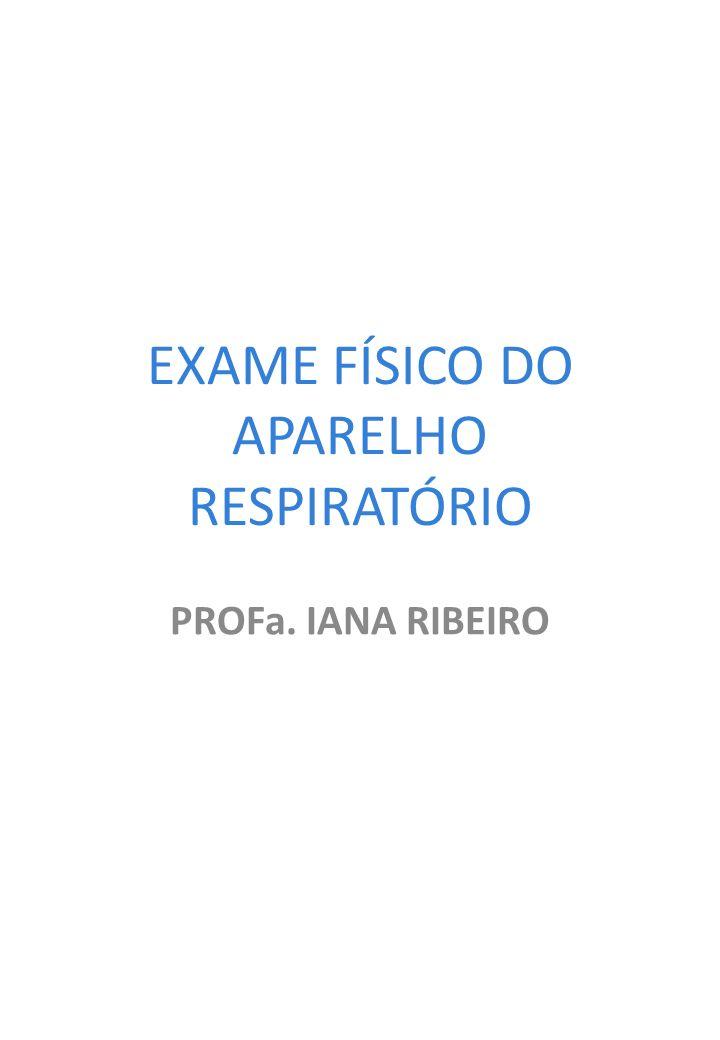 EXAME FÍSICO DO APARELHO RESPIRATÓRIO PROFa. IANA RIBEIRO