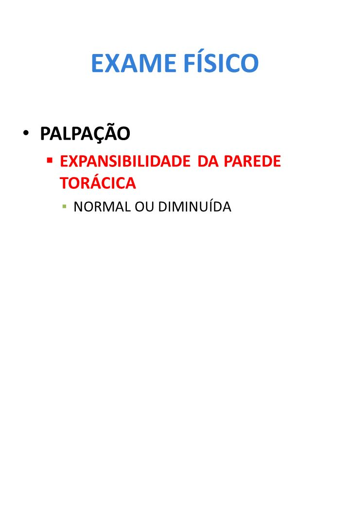 EXAME FÍSICO PALPAÇÃO EXPANSIBILIDADE DA PAREDE TORÁCICA NORMAL OU DIMINUÍDA