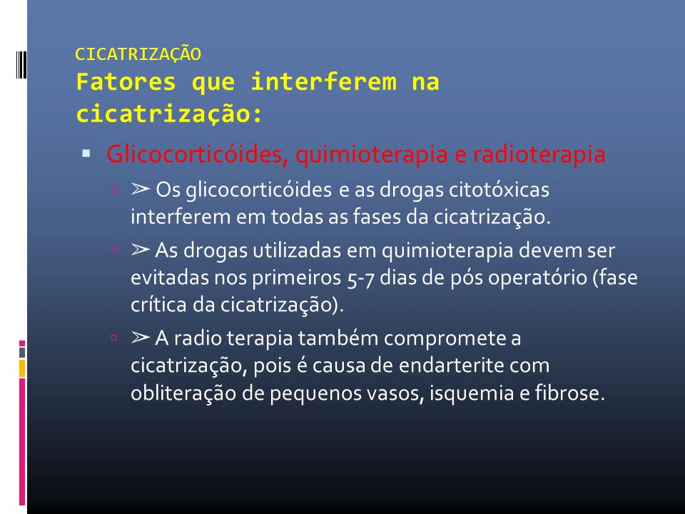 CICATRIZAÇÃO Fatores que interferem na cicatrização: Glicocorticóides, quimioterapia e radioterapia Os glicocorticóides e as drogas citotóxicas interf