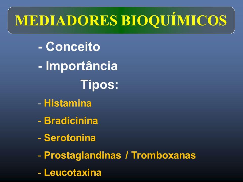 MEDIADORES BIOQUÍMICOS - Conceito - Importância Tipos: - Histamina - Bradicinina - Serotonina - Prostaglandinas / Tromboxanas - Leucotaxina