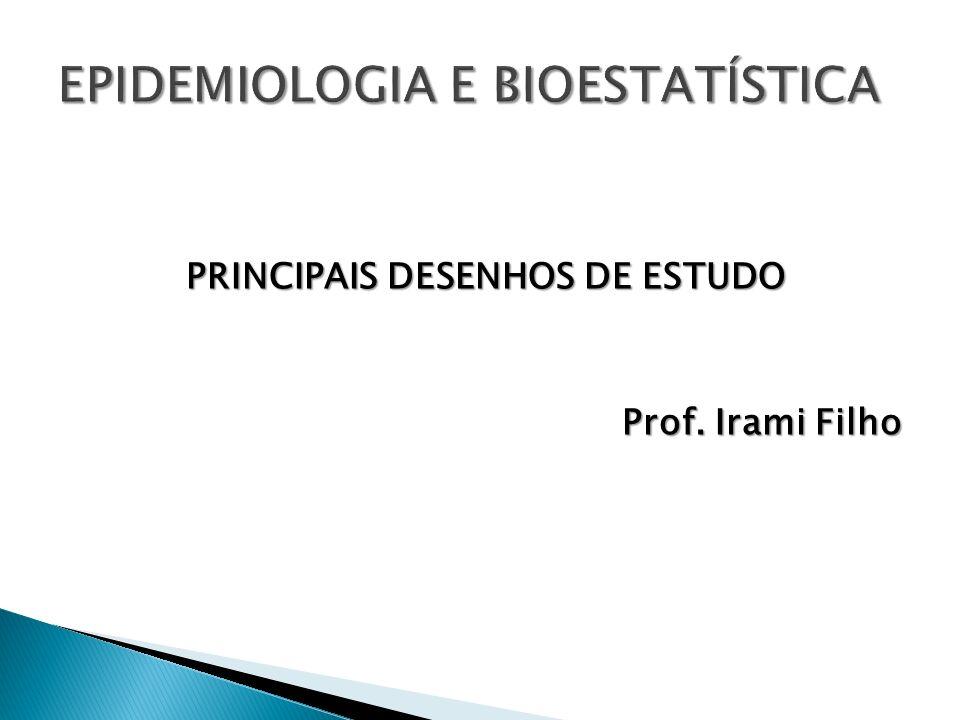 PRINCIPAIS DESENHOS DE ESTUDO Prof. Irami Filho