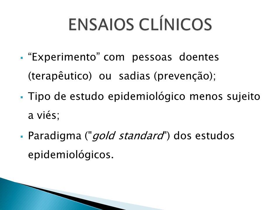 Experimento com pessoas doentes (terapêutico) ou sadias (prevenção); Tipo de estudo epidemiológico menos sujeito a viés; Paradigma (