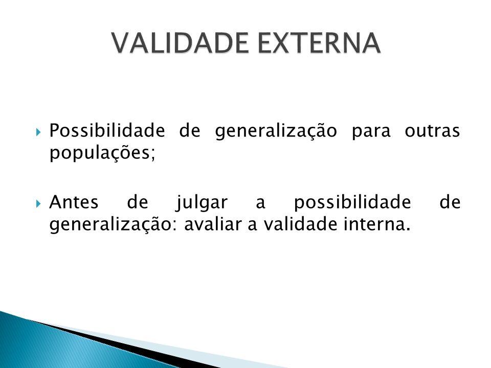 Possibilidade de generalização para outras populações; Antes de julgar a possibilidade de generalização: avaliar a validade interna.