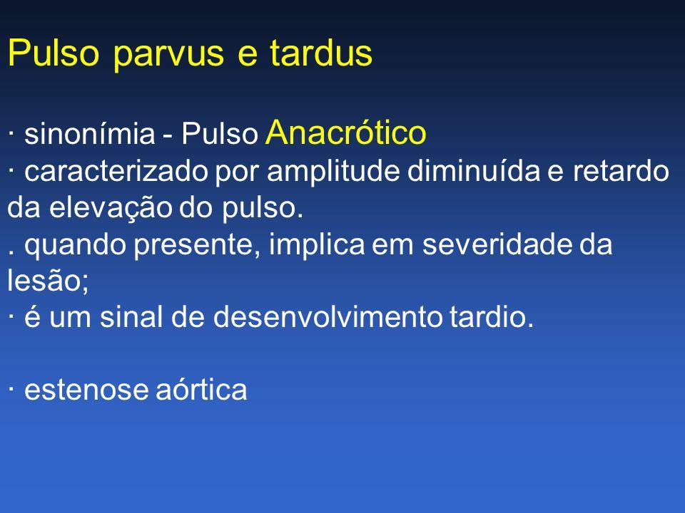 Pulso parvus e tardus · sinonímia - Pulso Anacrótico · caracterizado por amplitude diminuída e retardo da elevação do pulso.. quando presente, implica