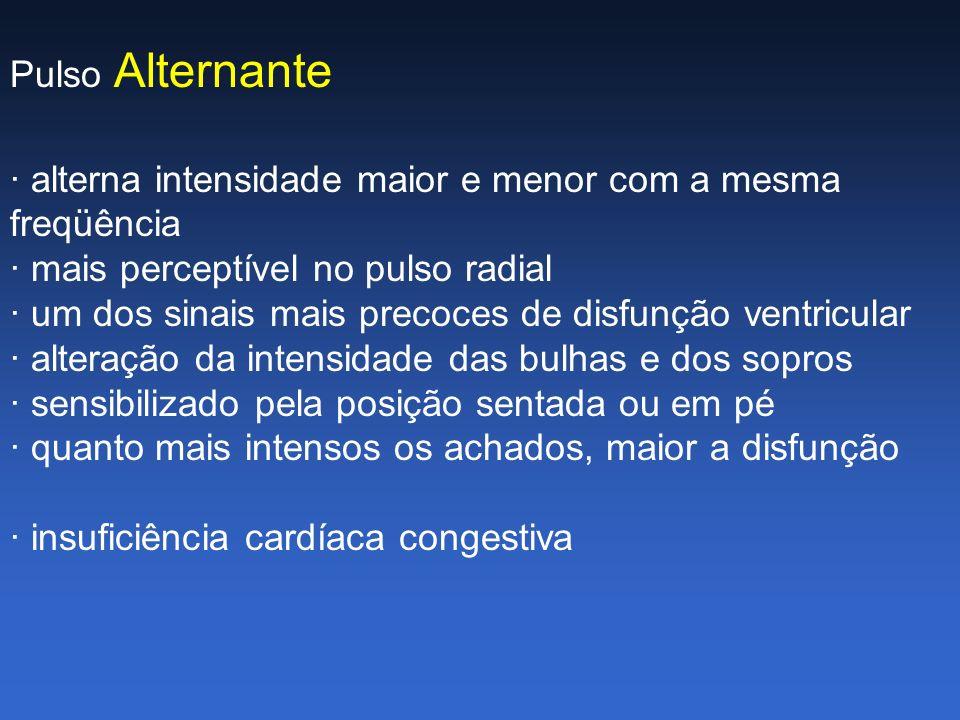 Pulso Alternante · alterna intensidade maior e menor com a mesma freqüência · mais perceptível no pulso radial · um dos sinais mais precoces de disfun