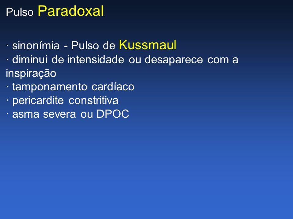 Pulso Paradoxal · sinonímia - Pulso de Kussmaul · diminui de intensidade ou desaparece com a inspiração · tamponamento cardíaco · pericardite constrit