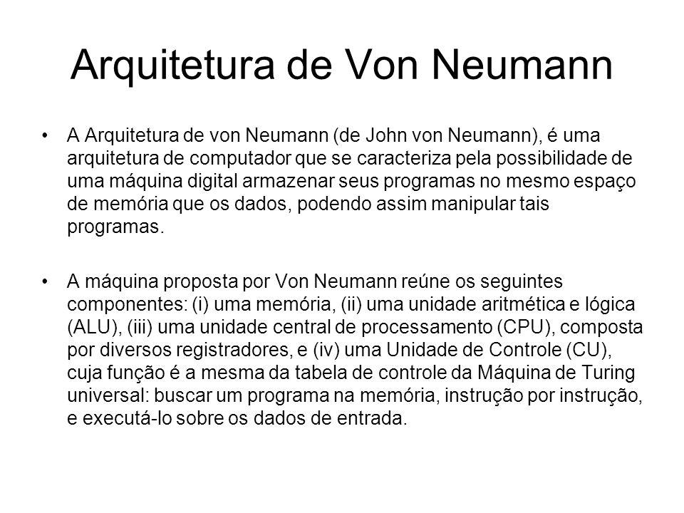 Arquitetura de Von Neumann A Arquitetura de von Neumann (de John von Neumann), é uma arquitetura de computador que se caracteriza pela possibilidade d