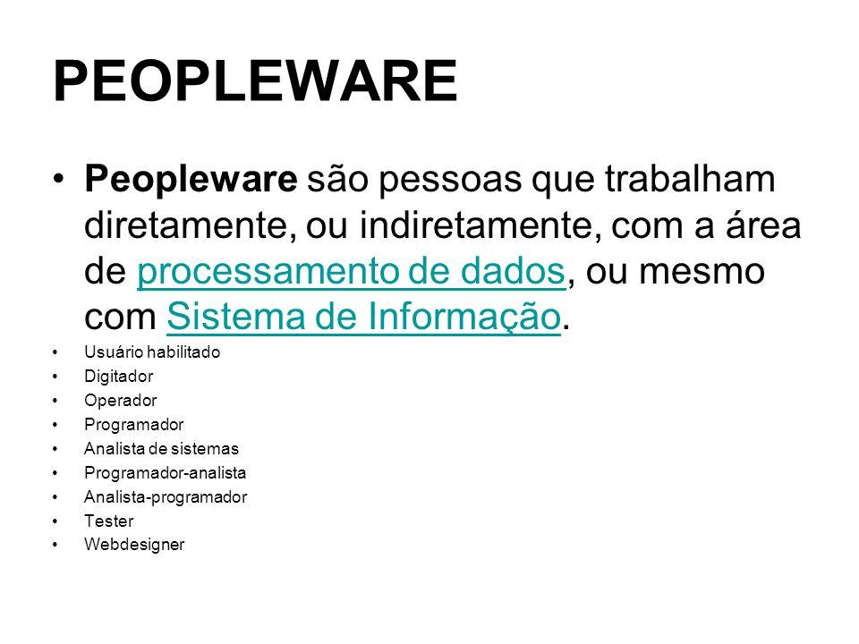 PEOPLEWARE Peopleware são pessoas que trabalham diretamente, ou indiretamente, com a área de processamento de dados, ou mesmo com Sistema de Informaçã