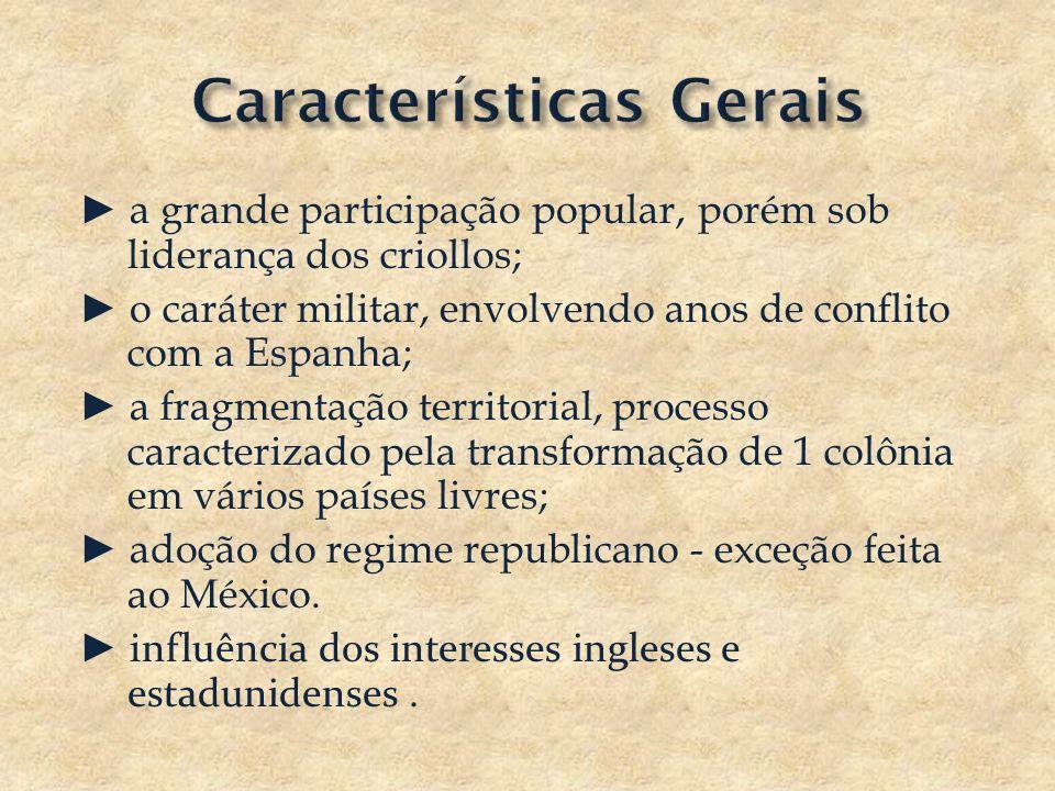 a grande participação popular, porém sob liderança dos criollos; o caráter militar, envolvendo anos de conflito com a Espanha; a fragmentação territor