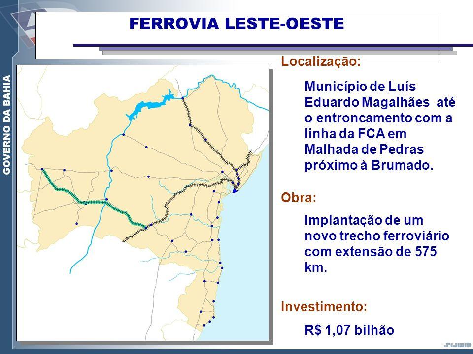 FERROVIA LESTE-OESTE Localização: Município de Luís Eduardo Magalhães até o entroncamento com a linha da FCA em Malhada de Pedras próximo à Brumado. O