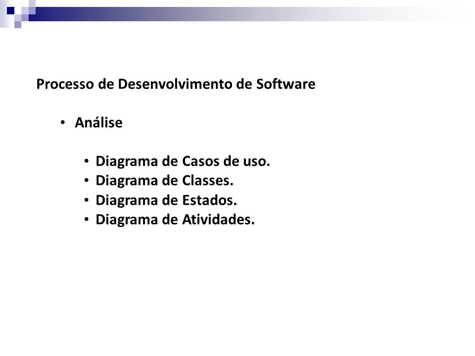 Processo de Desenvolvimento de Software Projeto Atua em determinar como o software será implementado.