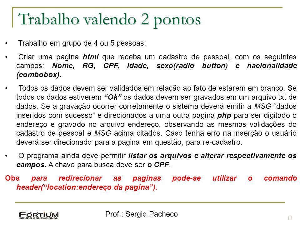 Prof.: Sergio Pacheco 11 Trabalho valendo 2 pontos Trabalho em grupo de 4 ou 5 pessoas: Criar uma pagina html que receba um cadastro de pessoal, com os seguintes campos: Nome, RG, CPF, Idade, sexo(radio button) e nacionalidade (combobox).