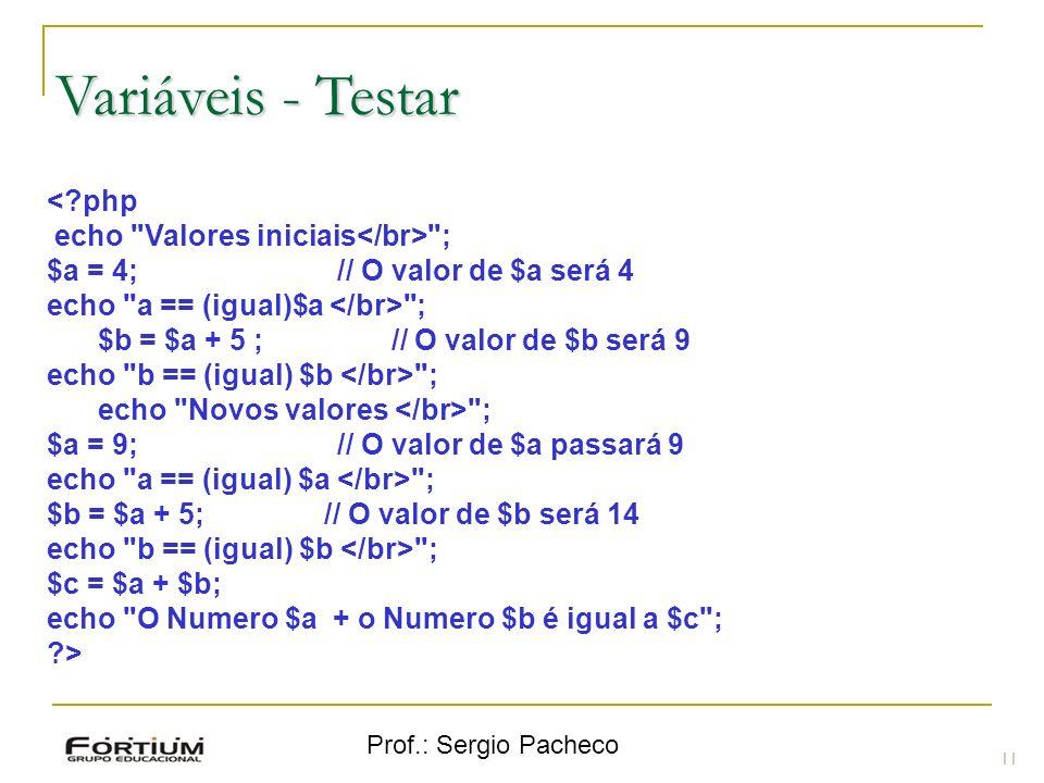 Prof.: Sergio Pacheco Variáveis - Testar 11 <?php echo
