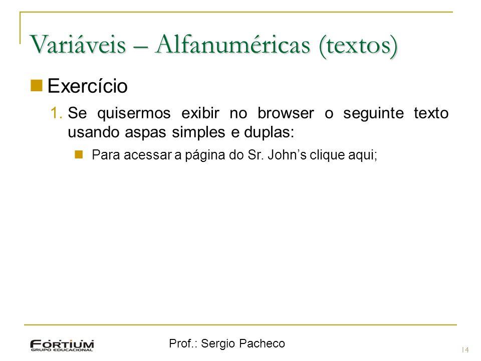Prof.: Sergio Pacheco Variáveis – Alfanuméricas (textos) Exercício 1.Se quisermos exibir no browser o seguinte texto usando aspas simples e duplas: Pa