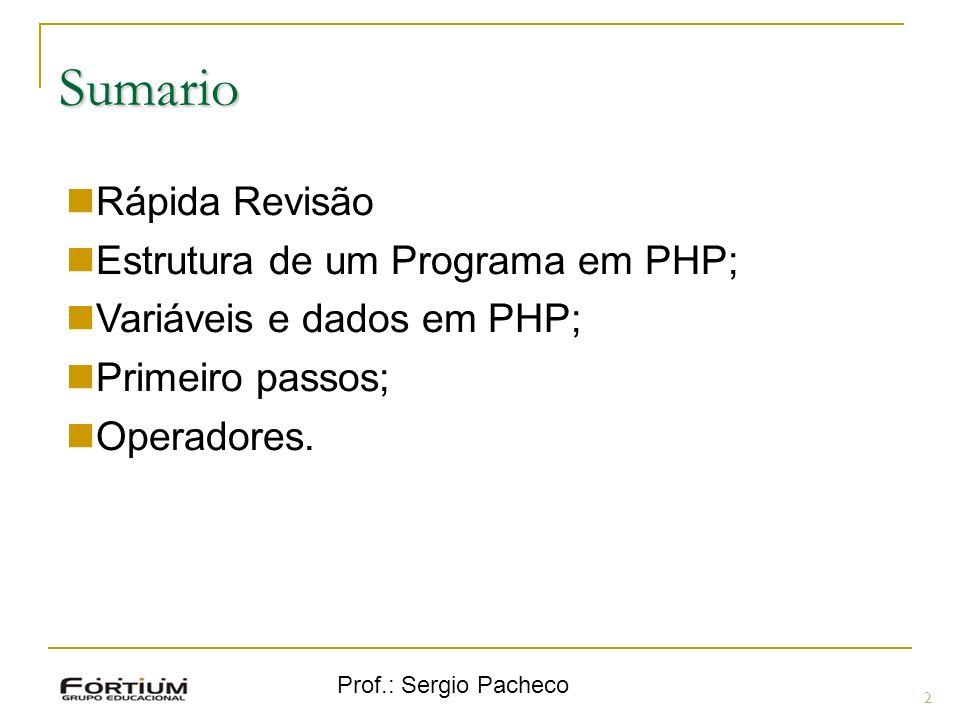 Sumario 2 Rápida Revisão Estrutura de um Programa em PHP; Variáveis e dados em PHP; Primeiro passos; Operadores.