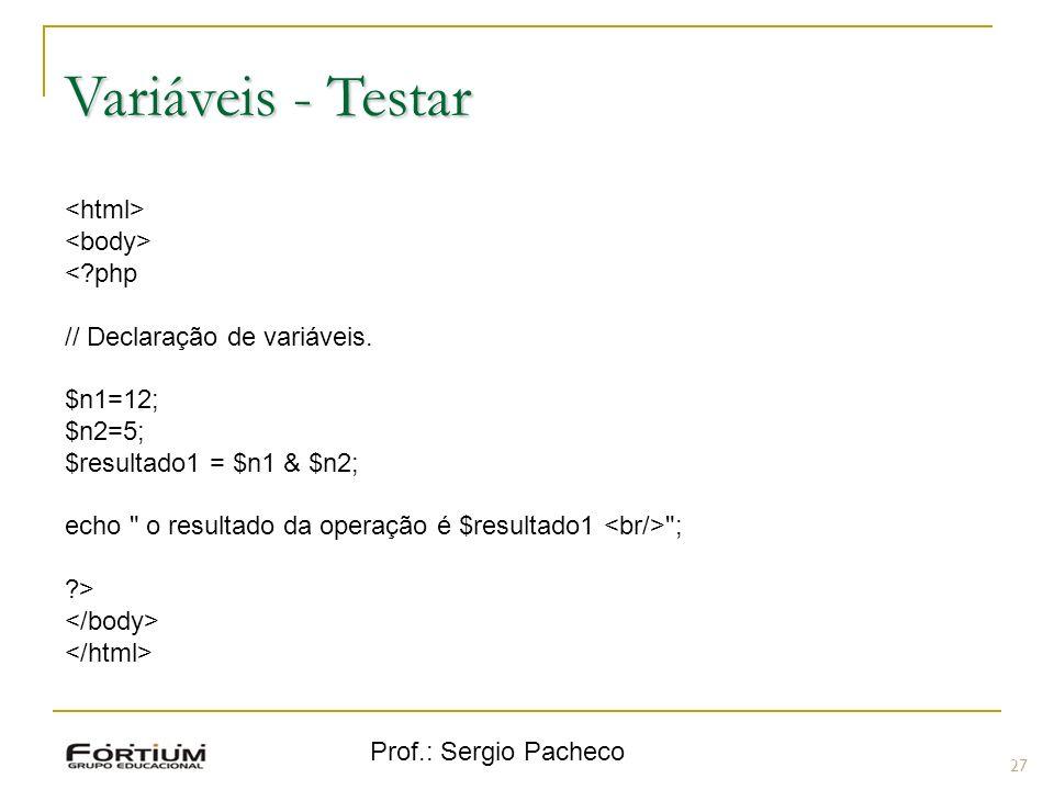 Prof.: Sergio Pacheco Variáveis - Testar 27 <?php // Declaração de variáveis. $n1=12; $n2=5; $resultado1 = $n1 & $n2; echo