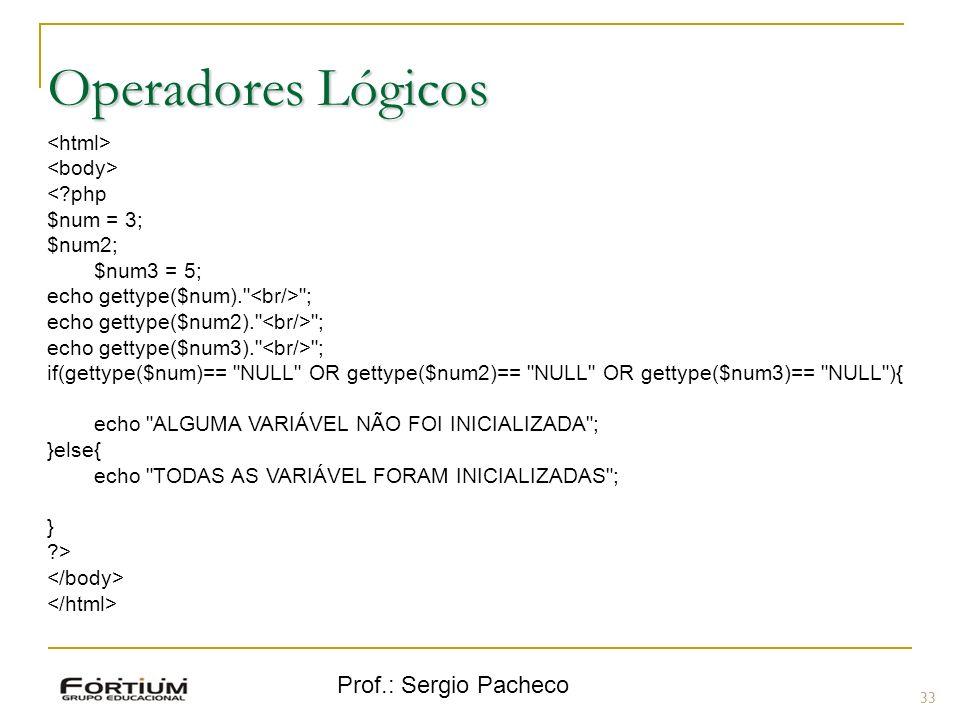 Prof.: Sergio Pacheco Operadores Lógicos 33 <?php $num = 3; $num2; $num3 = 5; echo gettype($num).