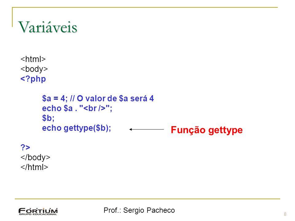 Prof.: Sergio Pacheco Variáveis 8 <?php $a = 4; // O valor de $a será 4 echo $a.
