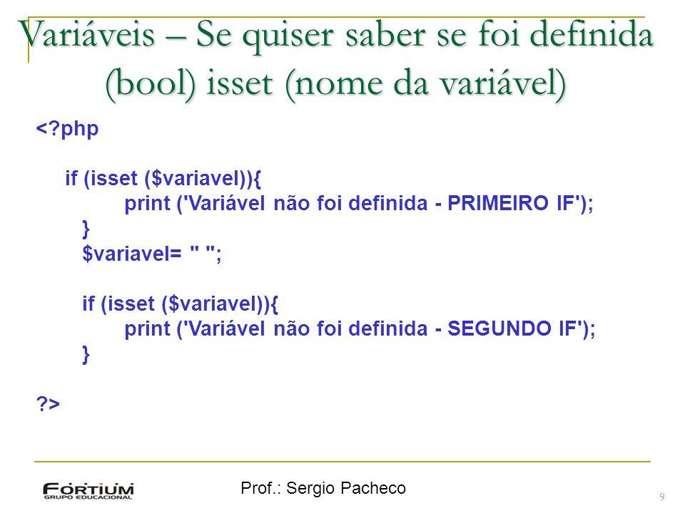 Prof.: Sergio Pacheco Variáveis 10 Atribuindo valor a variáveis; $a = 4; // O valor de $a será 4 $b = $a + 5; // O valor de $b será 9 $a = 9; // O valor de $a passará 9 $b = $a + 5; // O valor de $b será 14