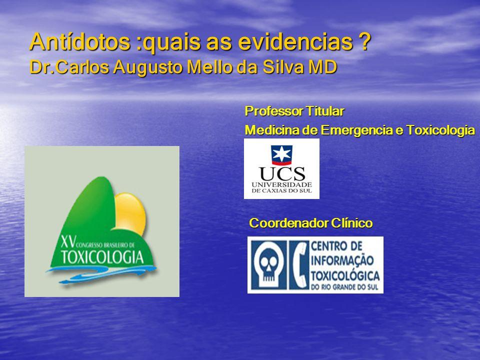 Antídotos :quais as evidencias ? Dr.Carlos Augusto Mello da Silva MD Professor Titular Professor Titular Medicina de Emergencia e Toxicologia Medicina