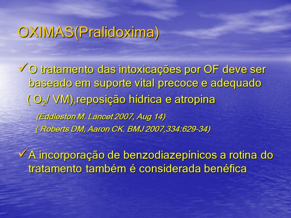OXIMAS(Pralidoxima) O tratamento das intoxicações por OF deve ser baseado em suporte vital precoce e adequado O tratamento das intoxicações por OF dev