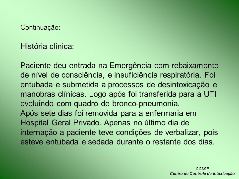 Continuação: História clínica: Paciente deu entrada na Emergência com rebaixamento de nível de consciência, e insuficiência respiratória. Foi entubada