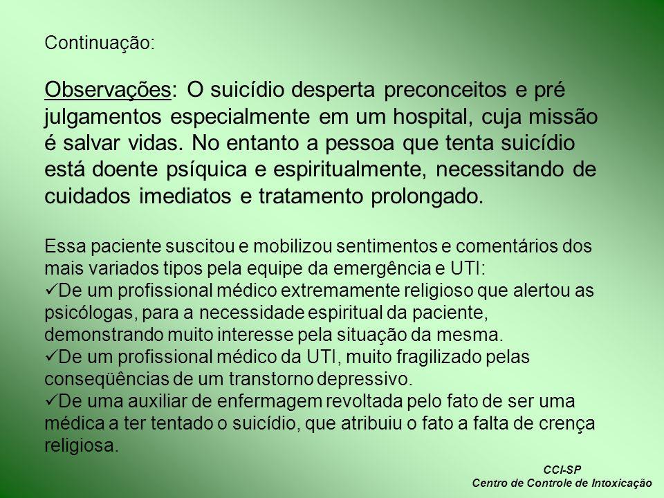 Continuação: Observações: O suicídio desperta preconceitos e pré julgamentos especialmente em um hospital, cuja missão é salvar vidas. No entanto a pe