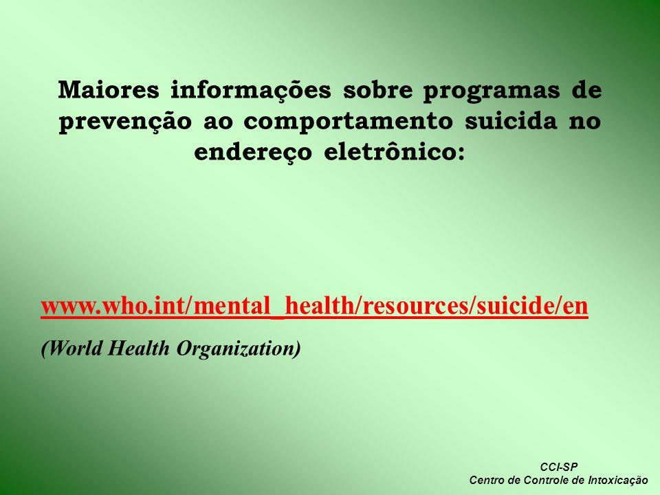 www.who.int/mental_health/resources/suicide/en (World Health Organization) CCI-SP Centro de Controle de Intoxicação Maiores informações sobre programa