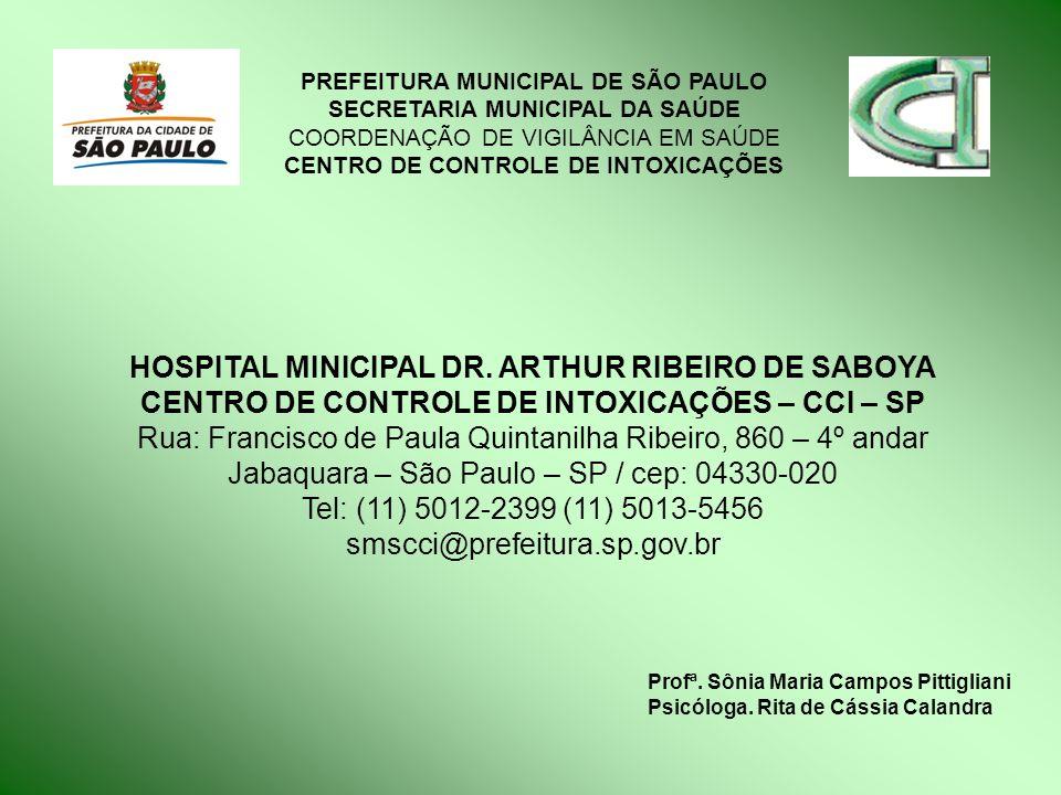 HOSPITAL MINICIPAL DR. ARTHUR RIBEIRO DE SABOYA CENTRO DE CONTROLE DE INTOXICAÇÕES – CCI – SP Rua: Francisco de Paula Quintanilha Ribeiro, 860 – 4º an