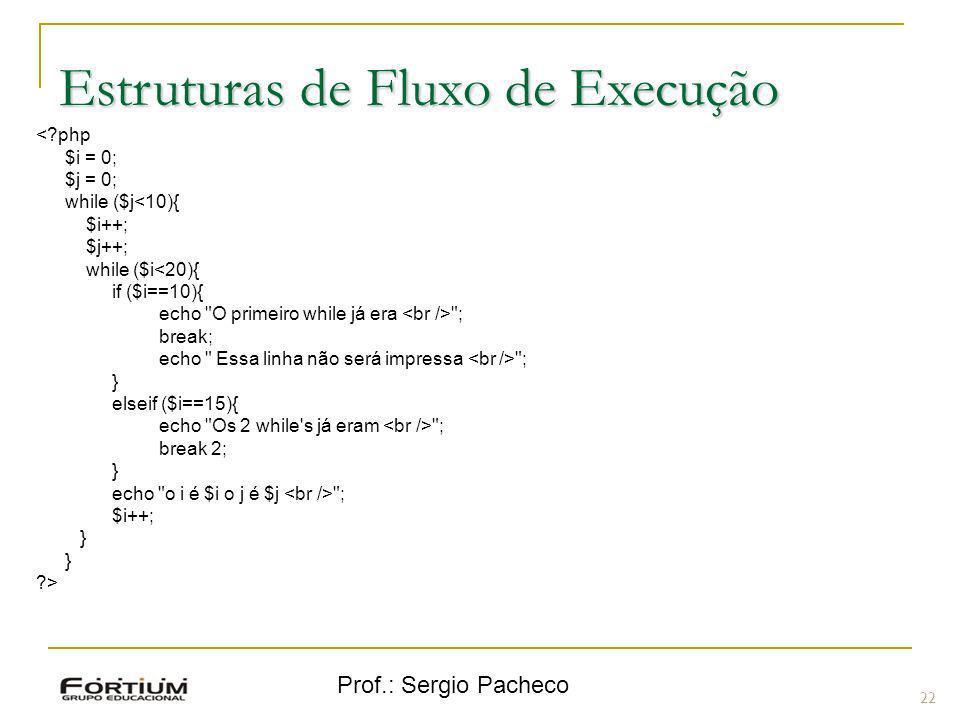 Prof.: Sergio Pacheco 22 <?php $i = 0; $j = 0; while ($j<10){ $i++; $j++; while ($i<20){ if ($i==10){ echo