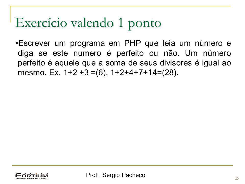 Prof.: Sergio Pacheco Exercício valendo 1 ponto 25 Escrever um programa em PHP que leia um número e diga se este numero é perfeito ou não. Um número p